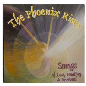 Phoenix Rises: Songs of Loss Healing & Renewal