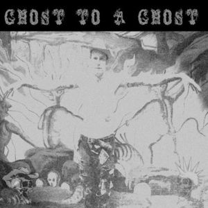 Ghost to a Ghost /  Gutter Town