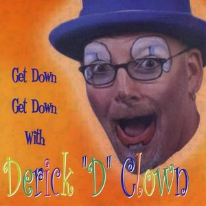Get Down Get Down with Derick D Clown