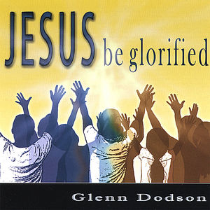 Jesus Be Glorified
