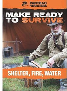 Make Ready to Survive: Shelter, Fire, Water