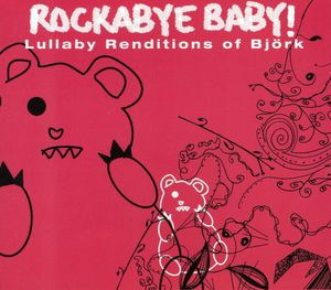 Rockabye Baby: Lullaby Renditions of Bjork