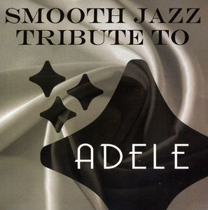 Smooth Jazz Tribute to Adele /  Various Artists