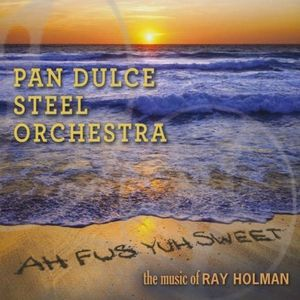 Ah Fus Yuh Sweet-The Music of Ray Holman