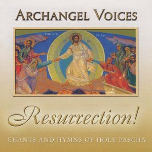 Resurrection! Orthodox Chants & Hymns of Holy Pascha