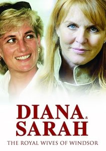 Diana And Sarah The Royal Wives Of Windsor