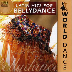 World Dance: Latin Hits Hits For Bellydance
