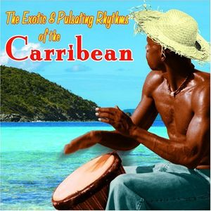 Exotic and Pulsating Rhythms Of The Carribean