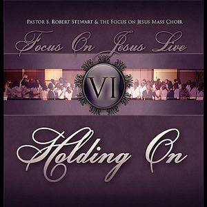Focus on Jesus Live VI: Holding On