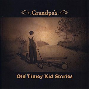 Grandpa's Old Timey Kid Stories