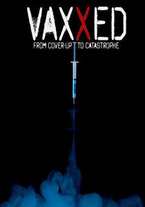 Vaxxed:  From Cover Up to Castastrophe