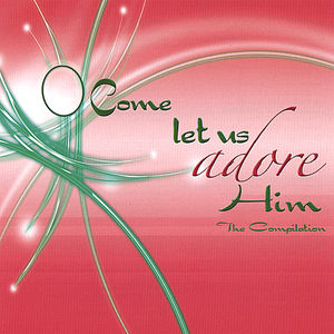 O Come Let Us Adore Him /  Various