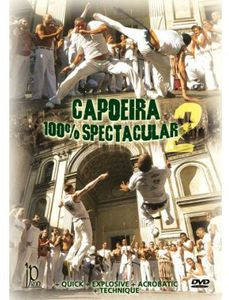Capoeira 100% Spectacular 2 With The Capoeira Brasil Group