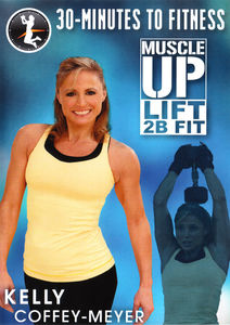 30 Minutes to Fitness: Muscle Up Lift 2B Fit