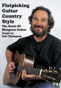 Flatpicking Guitar Country Style: The Roots Of Bluegrass Guitar