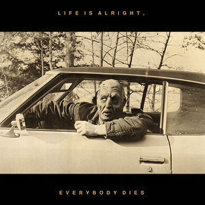 Life Is Alright: Everybody Dies