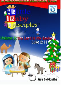 Little Baby Disciples: Vol 3: The Lord is My Savior  Luke 2:11