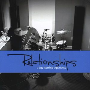 Relationships: A Jazz Worship Experience