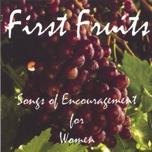 First Fruits-Songs of Encouragement for Women