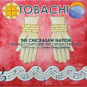 Tobachi: Chicksaw Nation Young Composers Recording