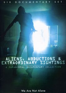 Aliens, Abductions & Extraordinary Sightings: A Paranormal Documentary Collection