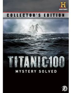 Titanic at 100: Mystery Solved Collector's Ed
