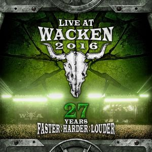 Live At Wacken 2016 - 27 Years Faster : Harder
