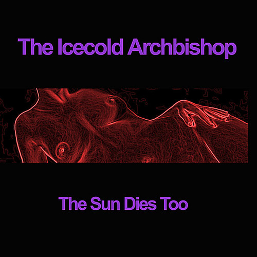 Archbishop, Icecold : Sun Dies Too