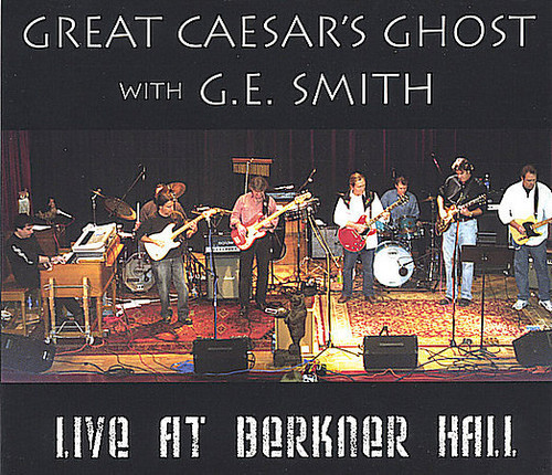 Great Caesar's Ghost /  G.E. Smith: Live at Berkner
