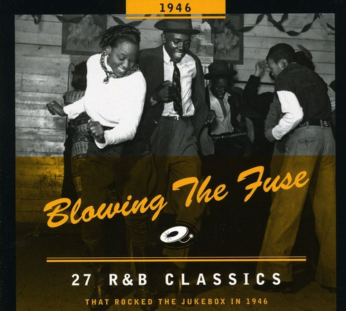 1946-Blowing the Fuse: 27 R&B Classics That Rocked