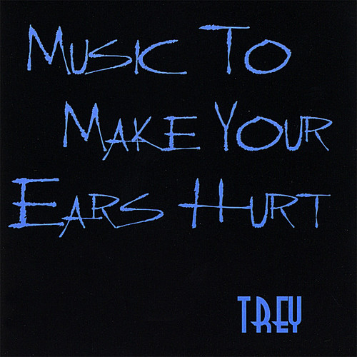 Music to Make Your Ears Hurt Trey /  Various