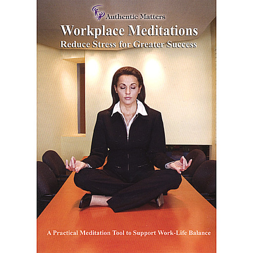 Workplace Meditations; Reduce Stress for Greater S