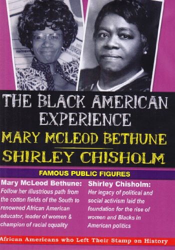 The Black American Experience: Famous Public Figures - Mary Mcleod Bethune and Shirley Chisholm