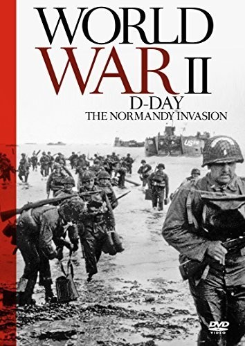 World War II - D-Day the Normandy Invasion