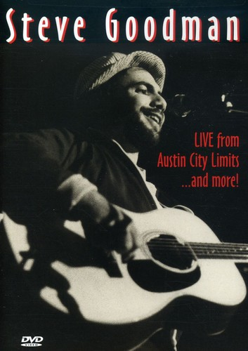 Steve Goodman: Live From Austin City Limits...And More!