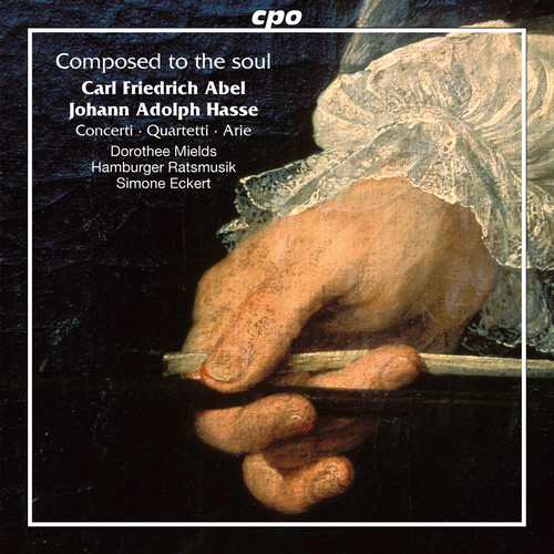 Carl Friedrich Abel & Johann Adolf Hasse: Composed to the Soul