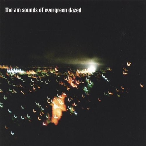 Am Sounds of Evergreen Dazed
