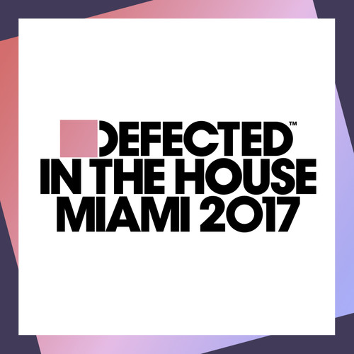 Defected In The House Miami 2017 (Various Artists)