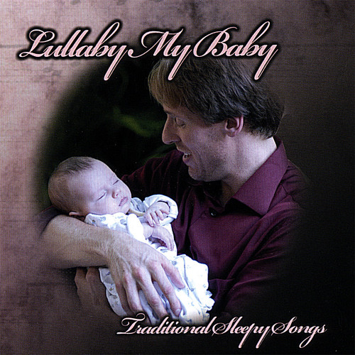 Lullaby My Baby-Traditional Sleepy Songs
