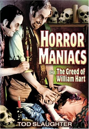 Horror Maniacs Aka the Greed of William Hart