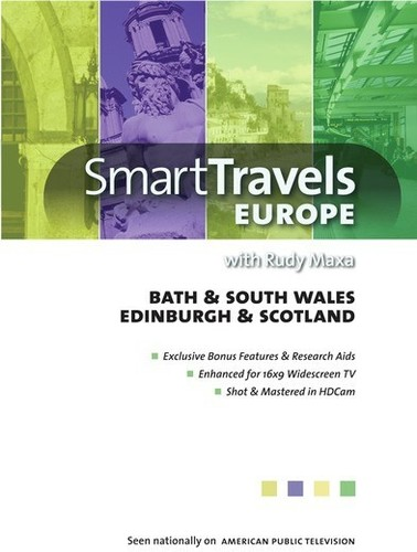 Smart Travels Europe With Rudy Maxa: Bath And South Wales/  EdinburghAnd Scotland