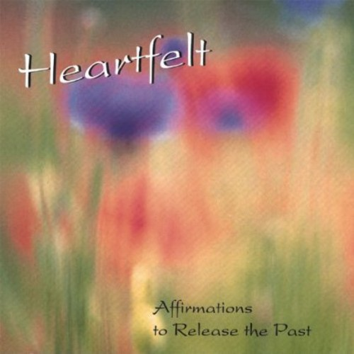 Heartfelt: Affirmations to Release the Past