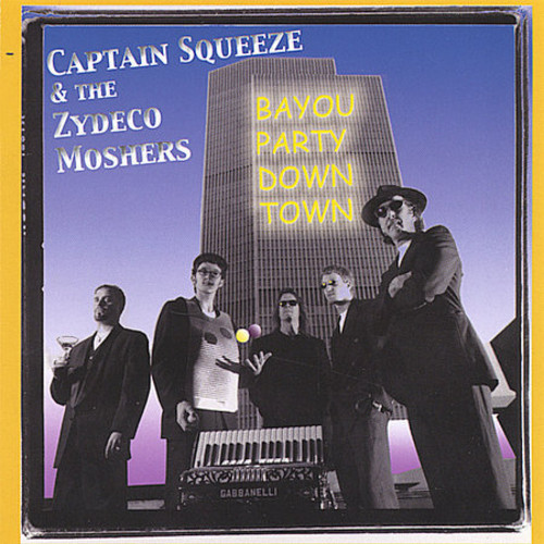 Captain Squeeze & the Zydeco Moshers : Bayou Party Downtown