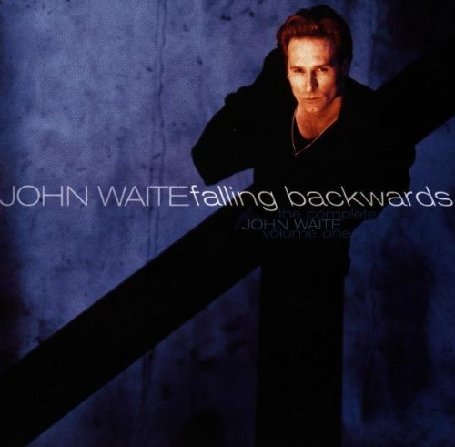 Falling Backwards - Complete John Waite Volume 1