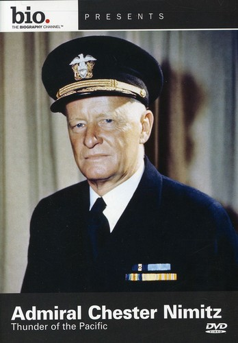 Biography: Admiral Chester Nimitz: Thunder Of The Pacific