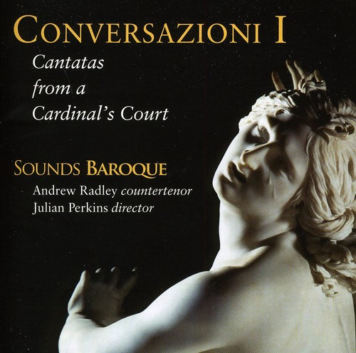 Conversazioni I: Cantatas from a Cardinals Court