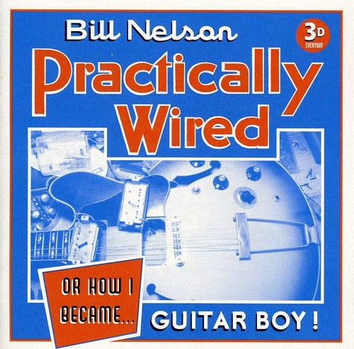 Practically Wired (Or How I Became Guitar Boy) [Import]
