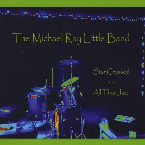 Little, Michael Ray Band : Star Crossed & All That Jazz