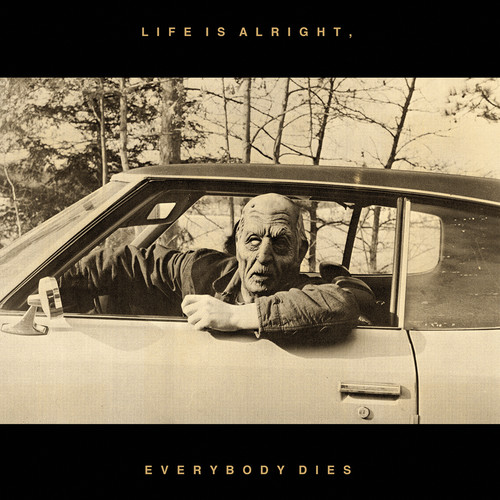 Life Is Alright, Everybody Dies