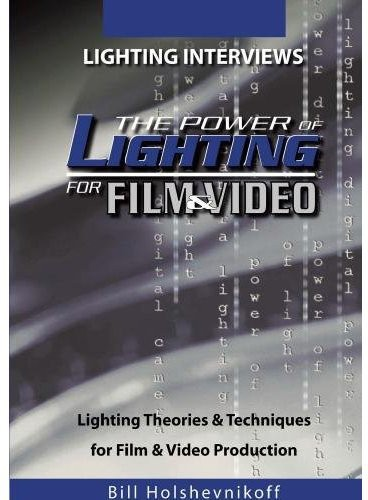The Power Of Lighting For Film and Video: Lighting Interviews
